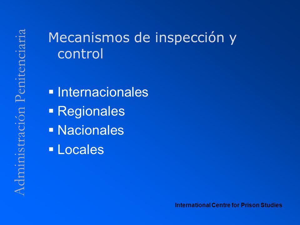 Administración Penitenciaria Mecanismos de inspección y control Internacionales Regionales Nacionales Locales International Centre for Prison Studies