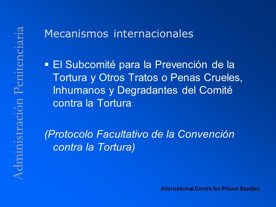Administración Penitenciaria Mecanismos internacionales El Subcomité para la Prevención de la Tortura y Otros Tratos o Penas Crueles, Inhumanos y Degr
