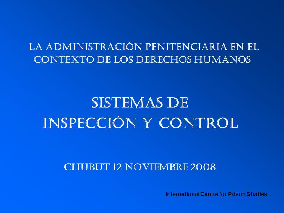 La administración penitenciaria en el contexto de los derechos humanos Sistemas de Inspección y control Chubut 12 noviembre 2008 International Centre