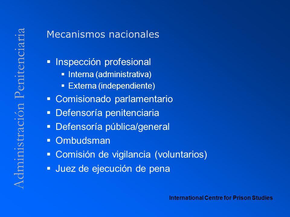 Administración Penitenciaria Mecanismos nacionales Inspección profesional Interna (administrativa) Externa (independiente) Comisionado parlamentario D
