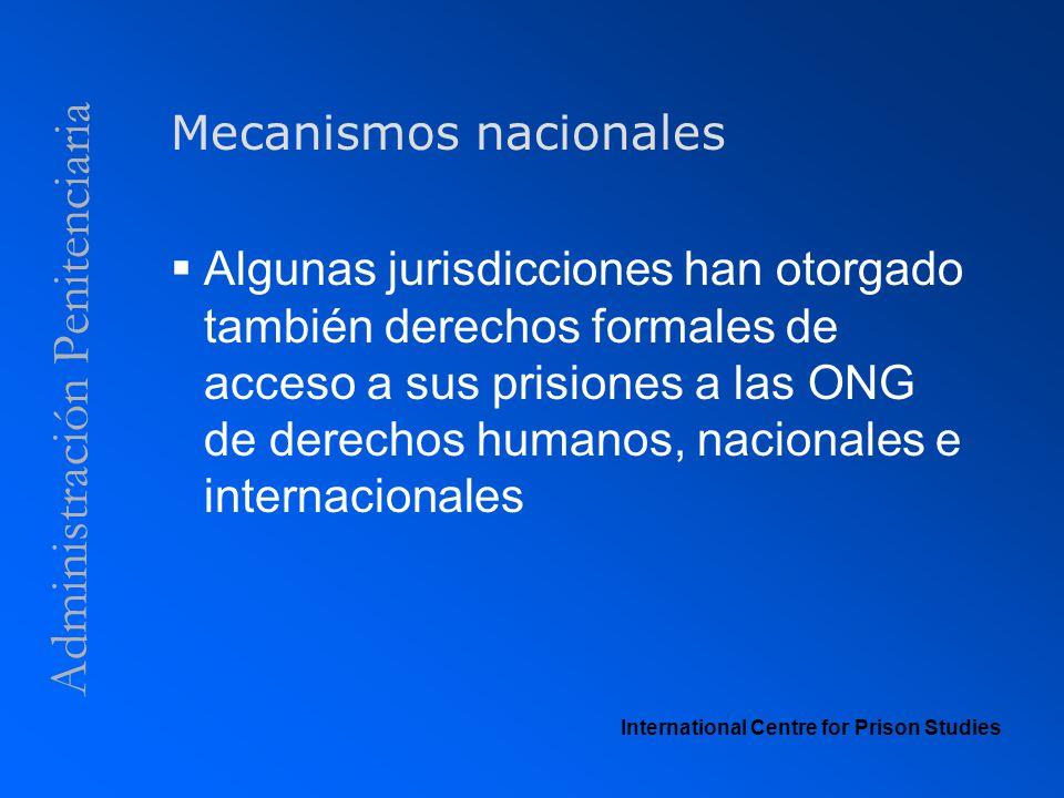 Administración Penitenciaria Mecanismos nacionales Algunas jurisdicciones han otorgado también derechos formales de acceso a sus prisiones a las ONG d