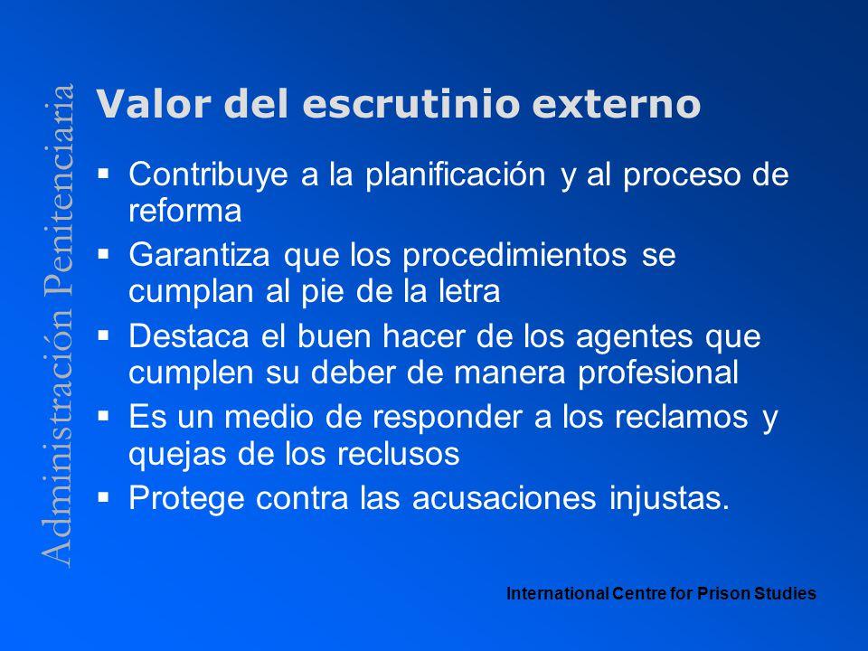 Administración Penitenciaria Valor del escrutinio externo Contribuye a la planificación y al proceso de reforma Garantiza que los procedimientos se cu