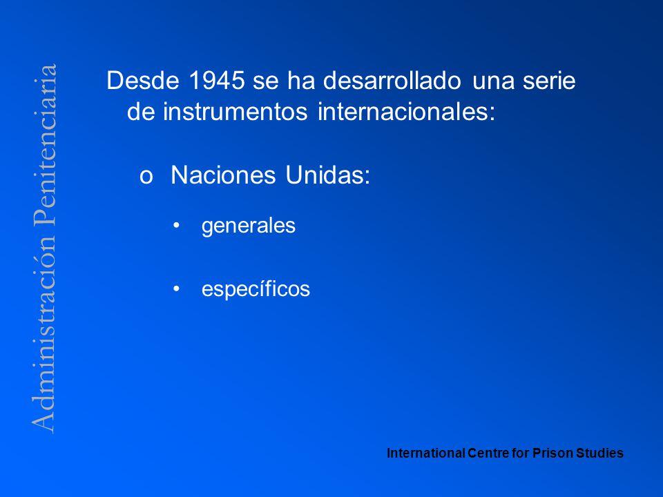 Administración Penitenciaria Desde 1945 se ha desarrollado una serie de instrumentos internacionales: o Naciones Unidas: generales específicos Interna
