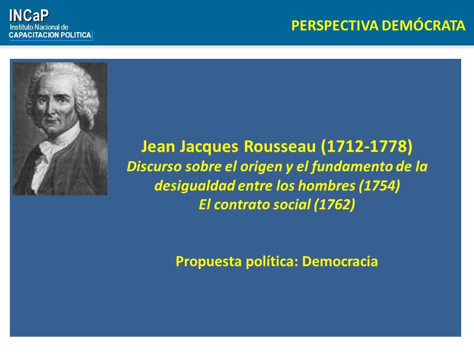 INCaP Instituto Nacional de CAPACITACION POLITICA PERSPECTIVA DEMÓCRATA Jean Jacques Rousseau (1712-1778) Discurso sobre el origen y el fundamento de la desigualdad entre los hombres (1754) El contrato social (1762) Propuesta política: Democracia