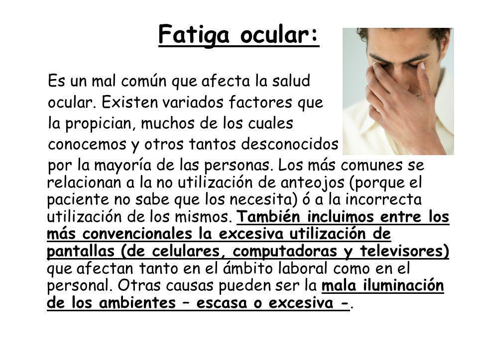 Fatiga ocular: Es un mal común que afecta la salud ocular. Existen variados factores que la propician, muchos de los cuales conocemos y otros tantos d