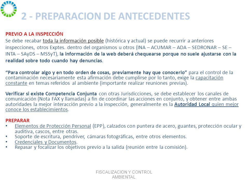 2 - PREPARACION DE ANTECEDENTES PREVIO A LA INSPECCIÓN Se debe recabar toda la información posible (histórica y actual) se puede recurrir a anteriores inspecciones, otros Exptes.