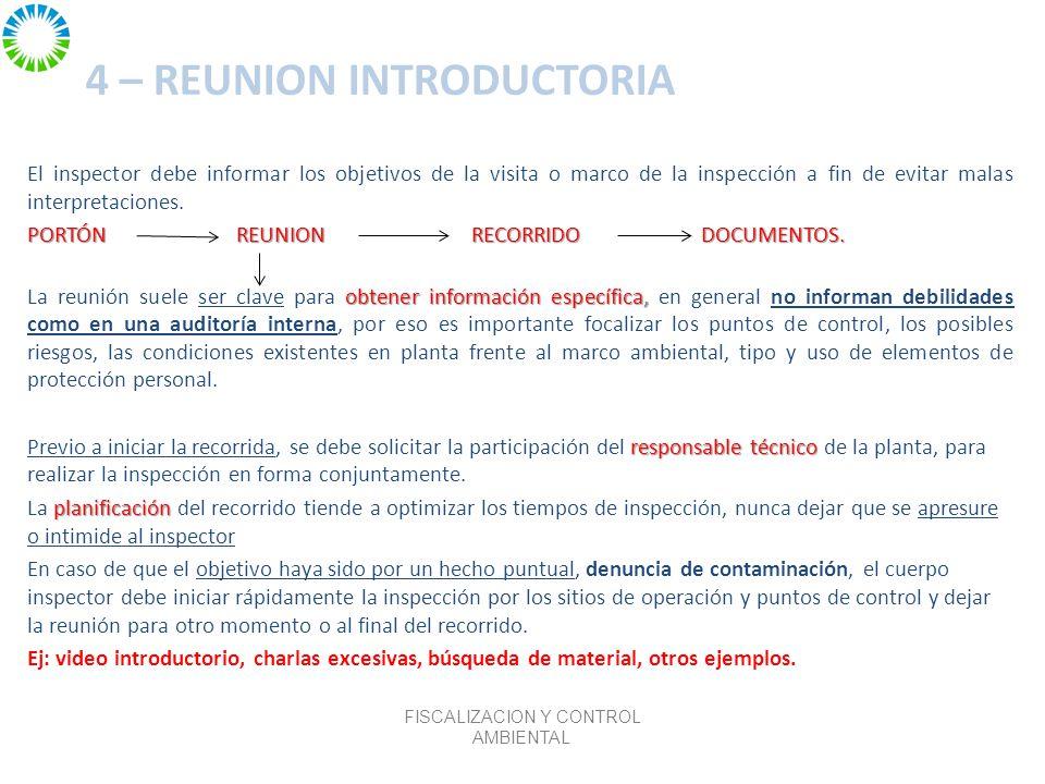 4 – REUNION INTRODUCTORIA El inspector debe informar los objetivos de la visita o marco de la inspección a fin de evitar malas interpretaciones.