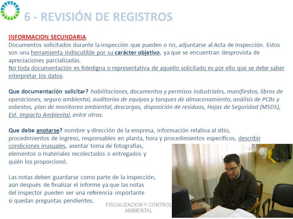6 - REVISIÓN DE REGISTROS INFORMACION SECUNDARIA Documentos solicitados durante la inspección que pueden o no, adjuntarse al Acta de inspección.