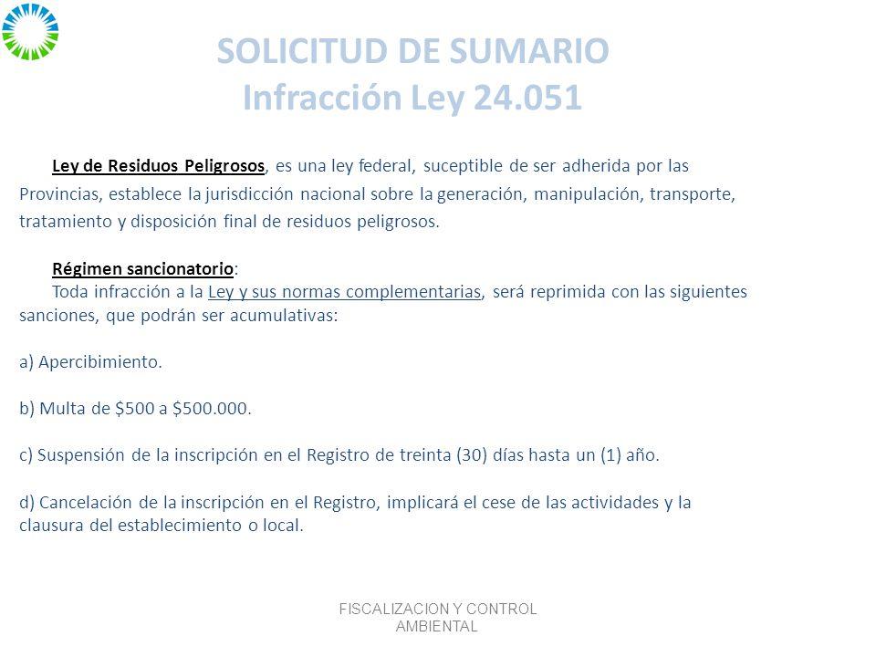 SOLICITUD DE SUMARIO Infracción Ley 24.051 Ley de Residuos Peligrosos, es una ley federal, suceptible de ser adherida por las Provincias, establece la jurisdicción nacional sobre la generación, manipulación, transporte, tratamiento y disposición final de residuos peligrosos.