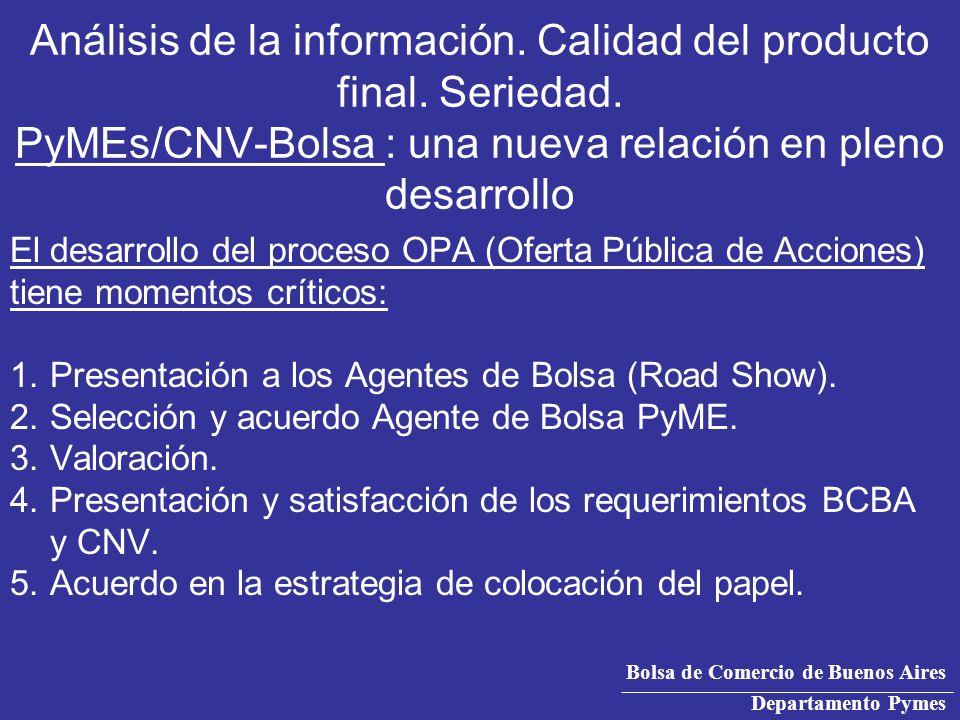 Bolsa de Comercio de Buenos Aires Departamento Pymes El desarrollo del proceso OPA (Oferta Pública de Acciones) tiene momentos críticos: 1.Presentación a los Agentes de Bolsa (Road Show).