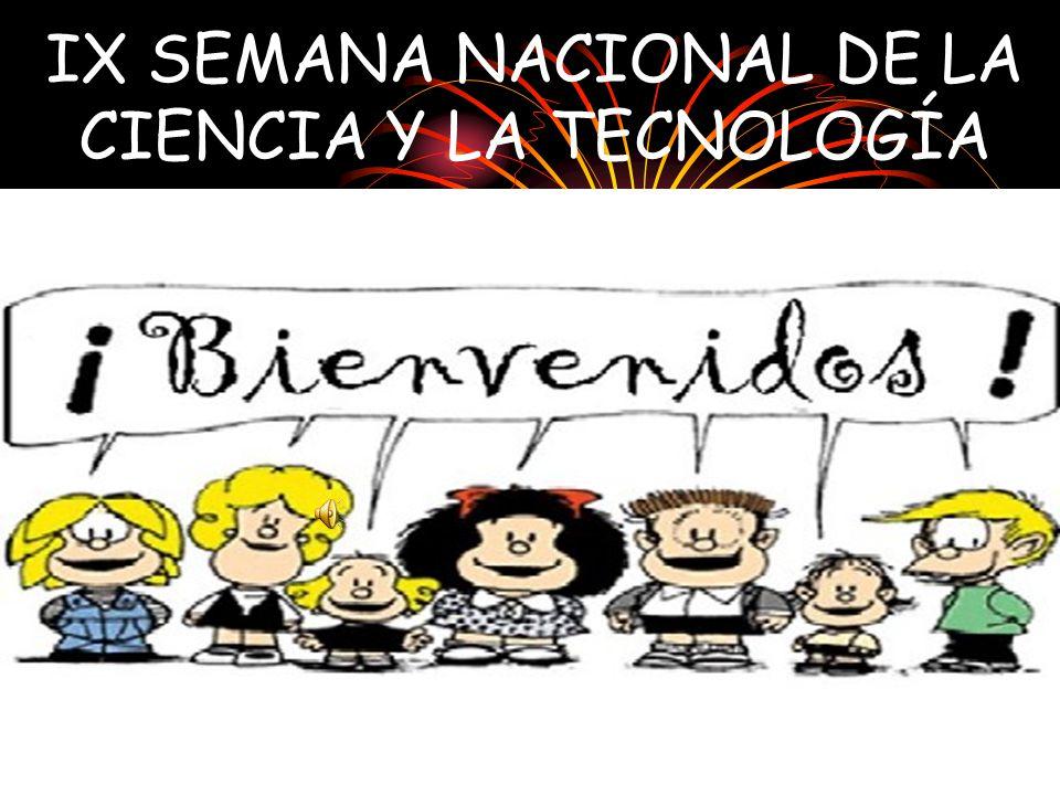 IX SEMANA NACIONAL DE LA CIENCIA Y LA TECNOLOGÍA