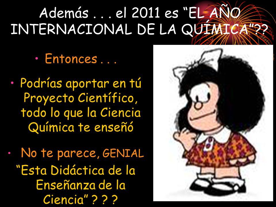Además... el 2011 es EL AÑO INTERNACIONAL DE LA QUÍMICA .