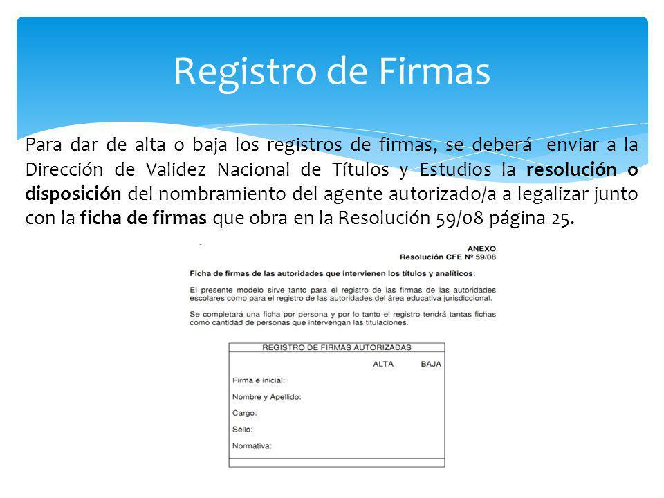 Para dar de alta o baja los registros de firmas, se deberá enviar a la Dirección de Validez Nacional de Títulos y Estudios la resolución o disposición