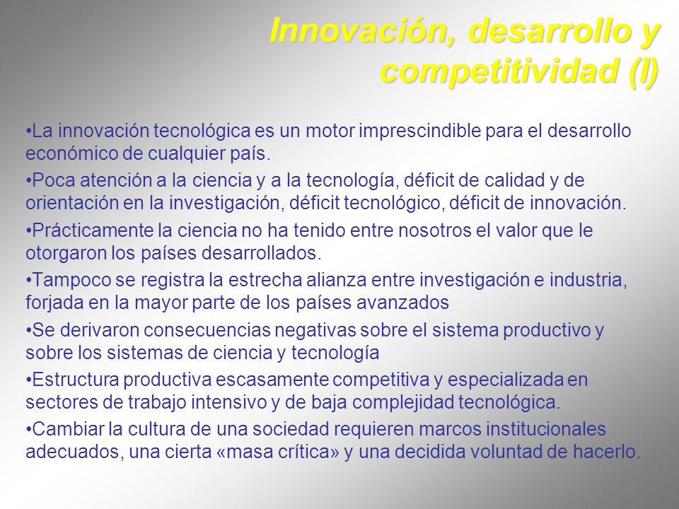 Innovación, desarrollo y competitividad (I) La innovación tecnológica es un motor imprescindible para el desarrollo económico de cualquier país.