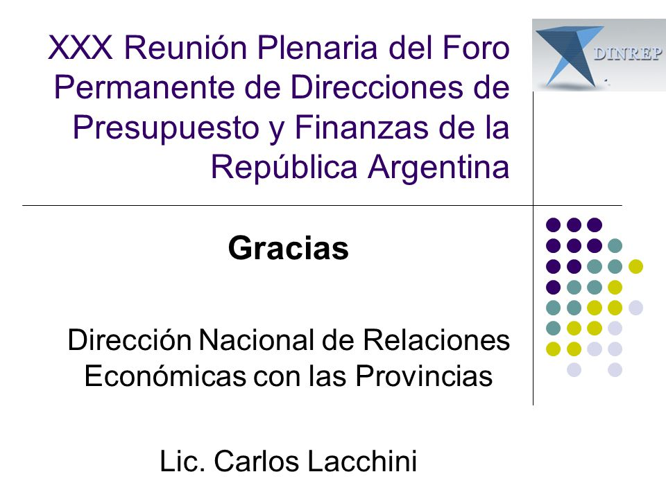 XXX Reunión Plenaria del Foro Permanente de Direcciones de Presupuesto y Finanzas de la República Argentina Gracias Dirección Nacional de Relaciones Económicas con las Provincias Lic.