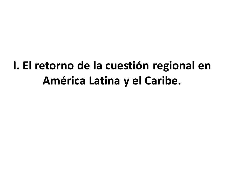 I. El retorno de la cuestión regional en América Latina y el Caribe.