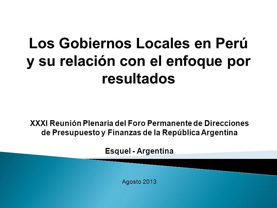 Los Gobiernos Locales en Perú y su relación con el enfoque por resultados XXXI Reunión Plenaria del Foro Permanente de Direcciones de Presupuesto y Fi