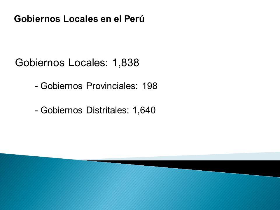 Gobiernos Locales en el Perú Gobiernos Locales: 1,838 - Gobiernos Provinciales: 198 - Gobiernos Distritales: 1,640