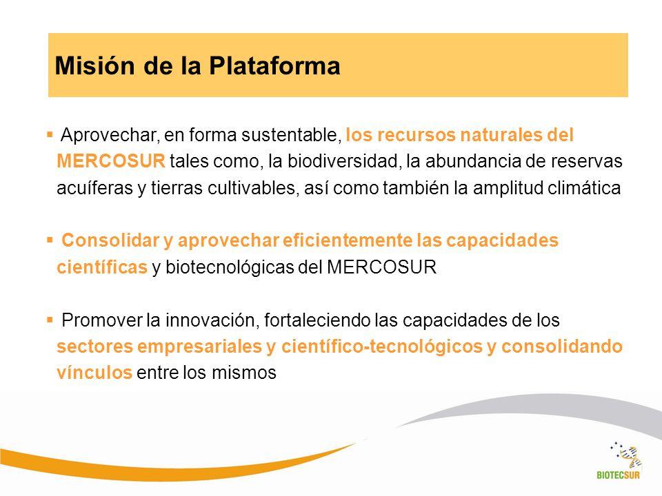 Misión de la Plataforma Aprovechar, en forma sustentable, los recursos naturales del MERCOSUR tales como, la biodiversidad, la abundancia de reservas