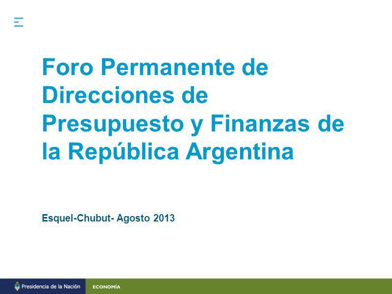 Foro Permanente de Direcciones de Presupuesto y Finanzas de la República Argentina Esquel-Chubut- Agosto 2013