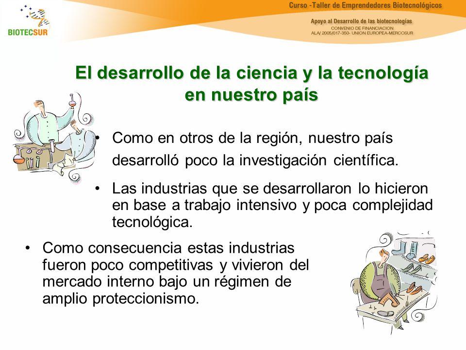 El desarrollo de la ciencia y la tecnología en nuestro país Como en otros de la región, nuestro país desarrolló poco la investigación científica. Las