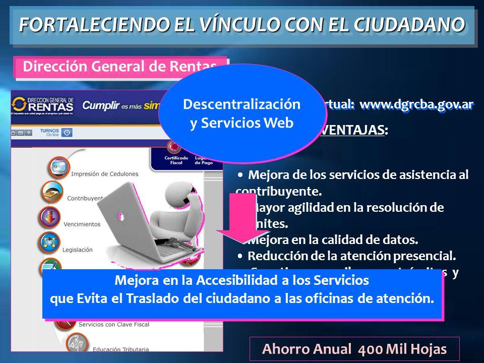 Rentas Virtual: www.dgrcba.gov.ar VENTAJAS: Mejora de los servicios de asistencia al contribuyente. Mayor agilidad en la resolución de trámites. Mejor