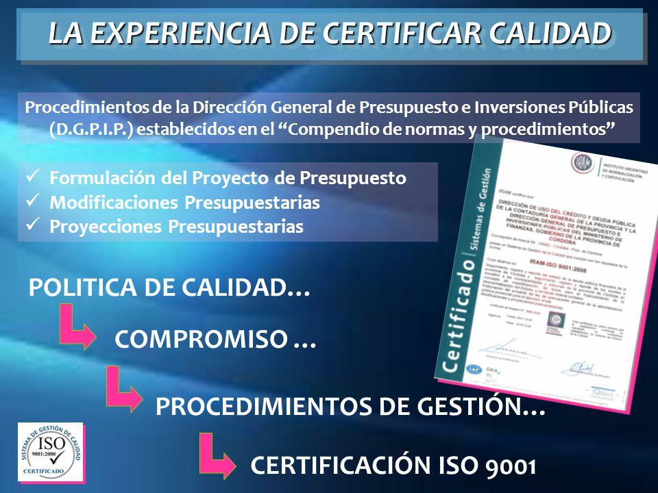 LA EXPERIENCIA DE CERTIFICAR CALIDAD Procedimientos de la Dirección General de Presupuesto e Inversiones Públicas (D.G.P.I.P.) establecidos en el Comp