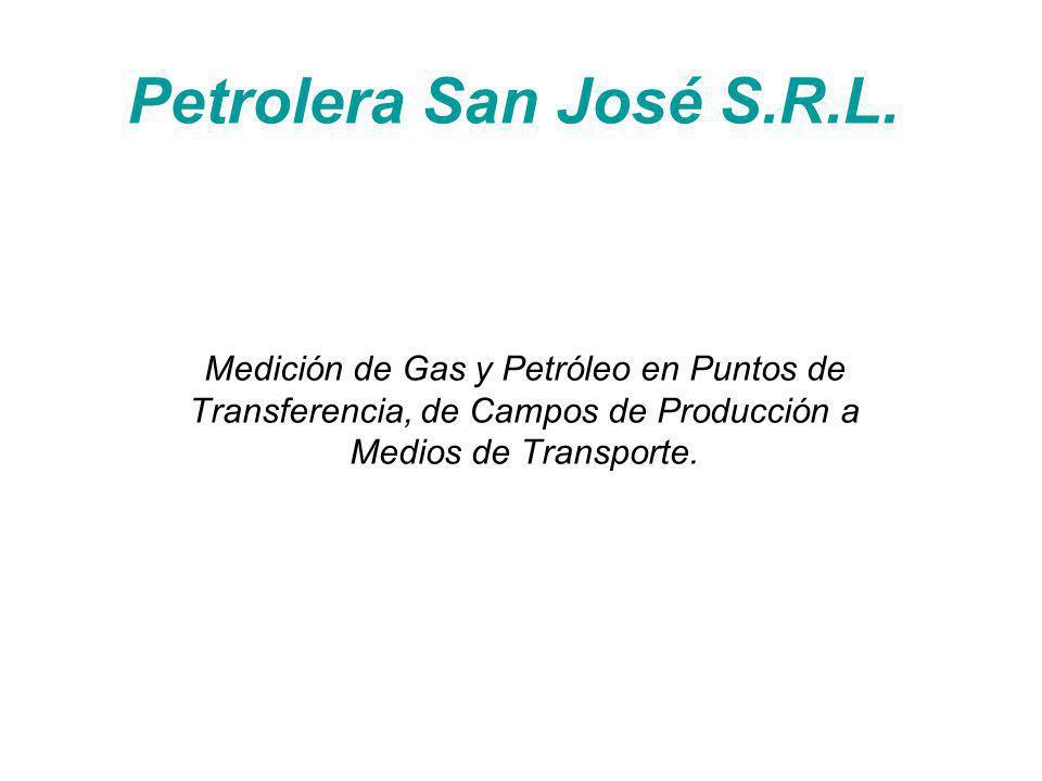 Petrolera San José S.R.L. Medición de Gas y Petróleo en Puntos de Transferencia, de Campos de Producción a Medios de Transporte.