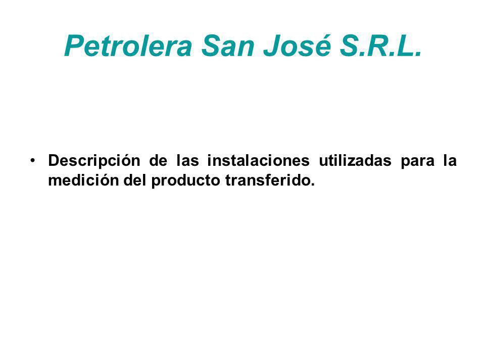 Petrolera San José S.R.L. Descripción de las instalaciones utilizadas para la medición del producto transferido.