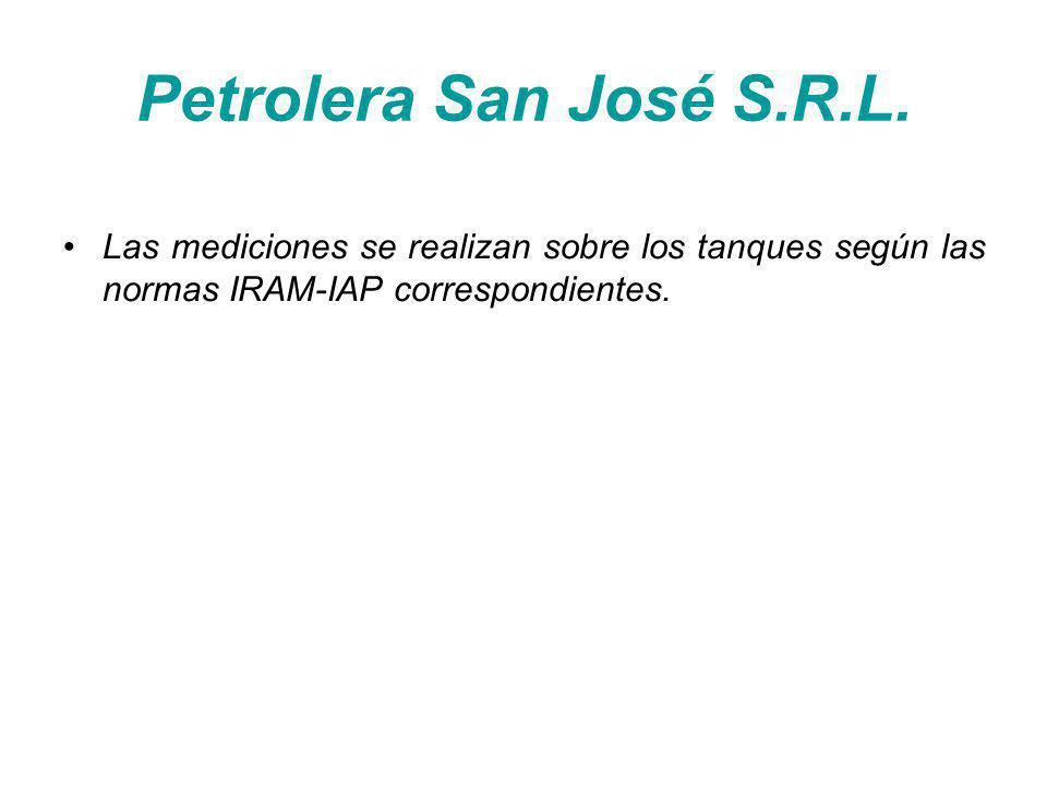 Petrolera San José S.R.L. Las mediciones se realizan sobre los tanques según las normas IRAM-IAP correspondientes.