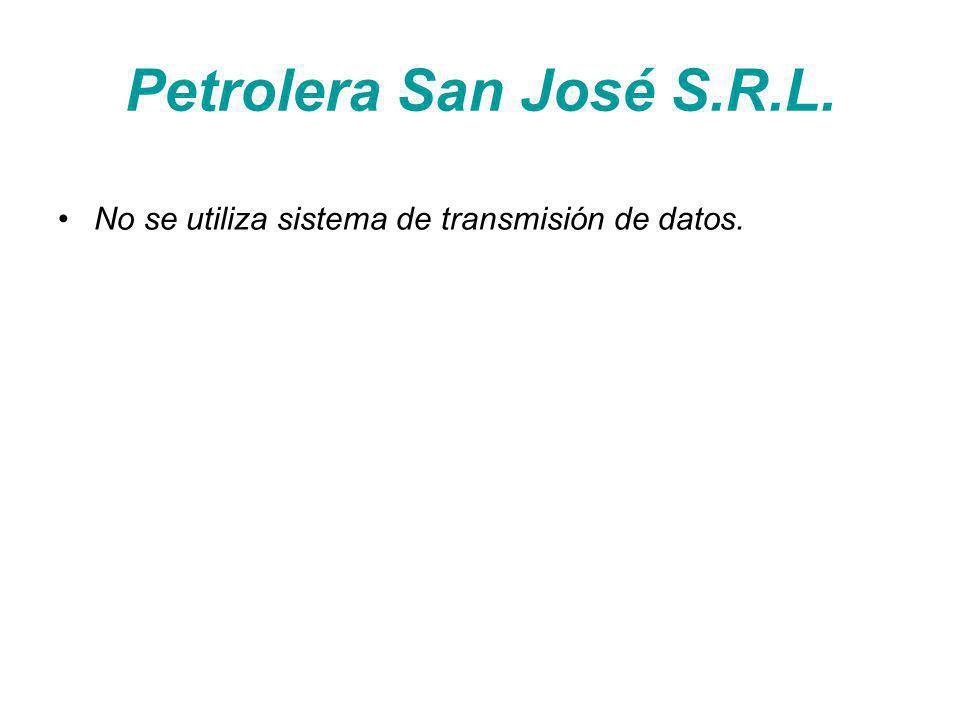 Petrolera San José S.R.L. No se utiliza sistema de transmisión de datos.
