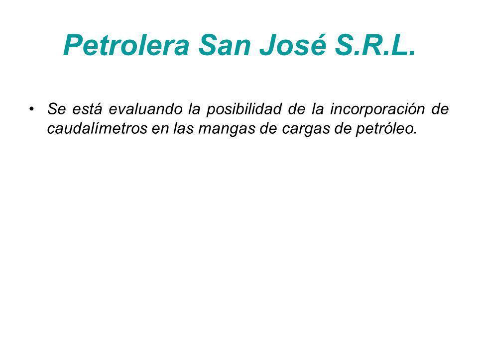 Petrolera San José S.R.L. Se está evaluando la posibilidad de la incorporación de caudalímetros en las mangas de cargas de petróleo.