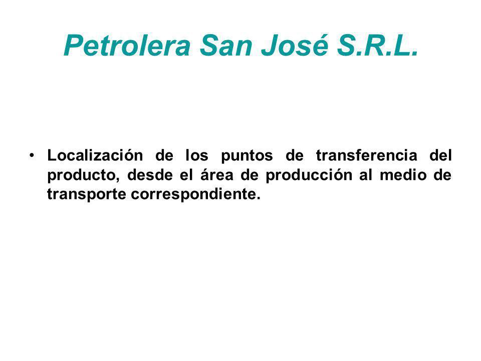Petrolera San José S.R.L. Localización de los puntos de transferencia del producto, desde el área de producción al medio de transporte correspondiente