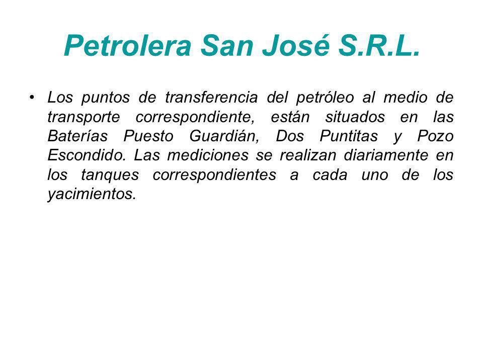 Petrolera San José S.R.L. Los puntos de transferencia del petróleo al medio de transporte correspondiente, están situados en las Baterías Puesto Guard