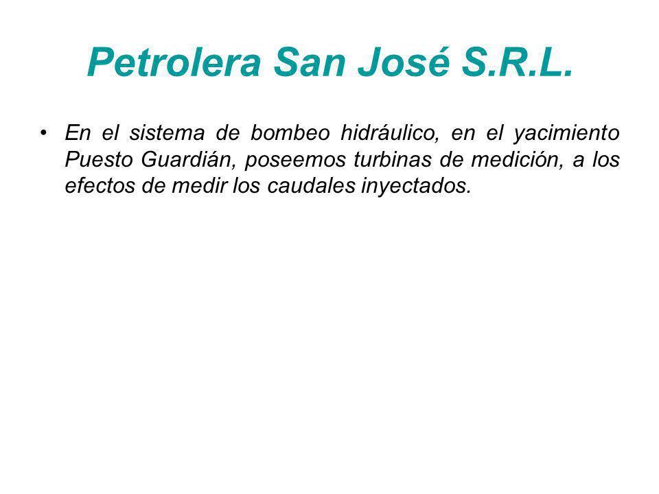 Petrolera San José S.R.L. En el sistema de bombeo hidráulico, en el yacimiento Puesto Guardián, poseemos turbinas de medición, a los efectos de medir