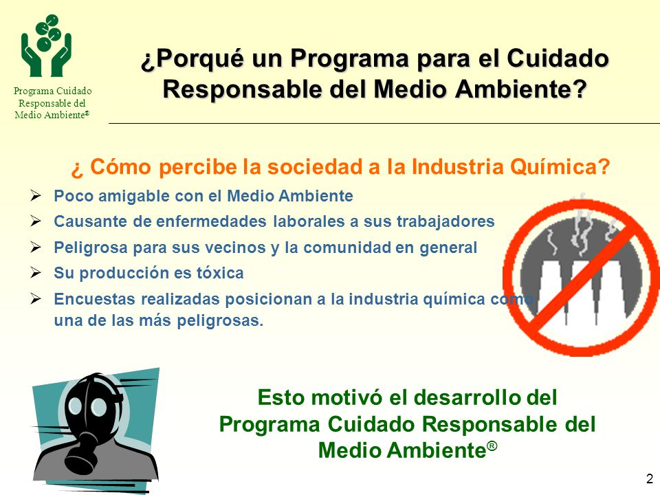 Programa Cuidado Responsable del Medio Ambiente ® 2 ¿Porqué un Programa para el Cuidado Responsable del Medio Ambiente? ¿ Cómo percibe la sociedad a l