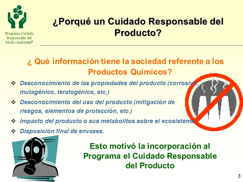 Programa Cuidado Responsable del Medio Ambiente ® 4 ¿Porqué un Cuidado Responsable del Producto.