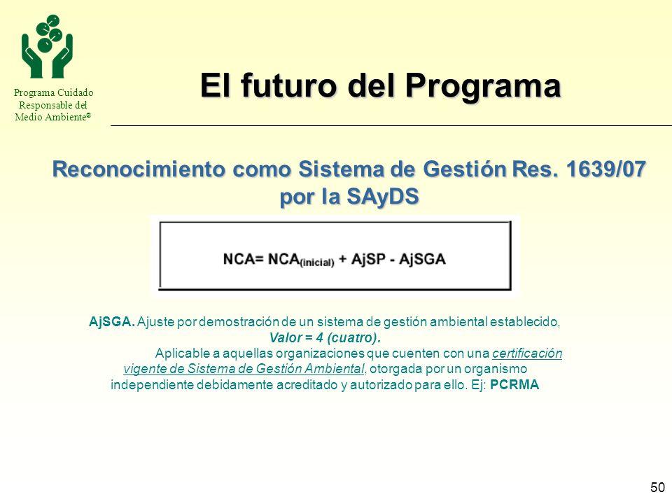 Programa Cuidado Responsable del Medio Ambiente ® 50 El futuro del Programa Reconocimiento como Sistema de Gestión Res. 1639/07 por la SAyDS AjSGA. Aj