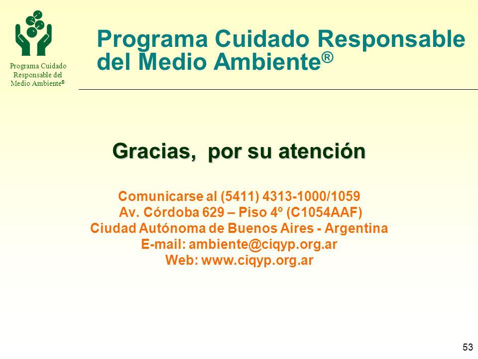 Programa Cuidado Responsable del Medio Ambiente ® 53 Programa Cuidado Responsable del Medio Ambiente ® Gracias, por su atención Comunicarse al (5411)