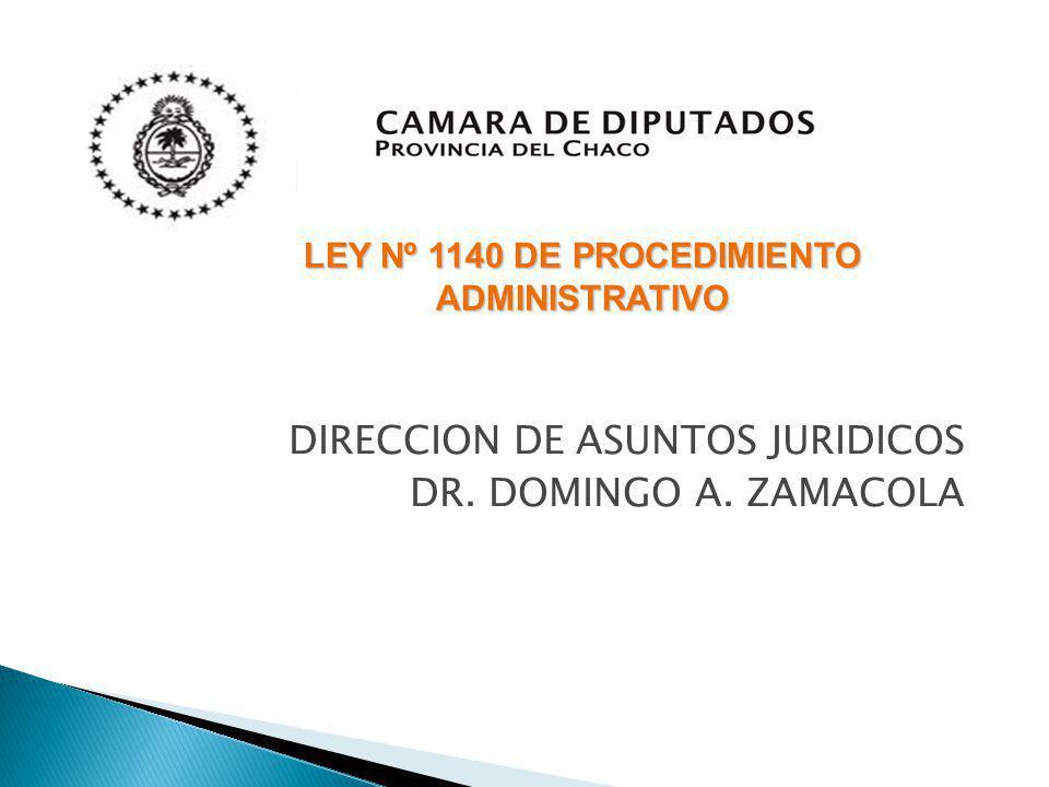 DIRECCION DE ASUNTOS JURIDICOS DR. DOMINGO A. ZAMACOLA LEY Nº 1140 DE PROCEDIMIENTO ADMINISTRATIVO