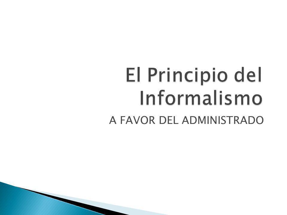 El Principio del Informalismo A FAVOR DEL ADMINISTRADO