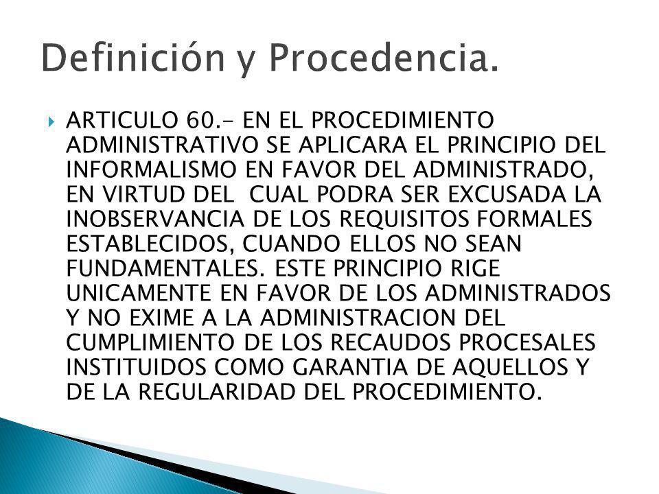 ARTICULO 60.- EN EL PROCEDIMIENTO ADMINISTRATIVO SE APLICARA EL PRINCIPIO DEL INFORMALISMO EN FAVOR DEL ADMINISTRADO, EN VIRTUD DEL CUAL PODRA SER EXC
