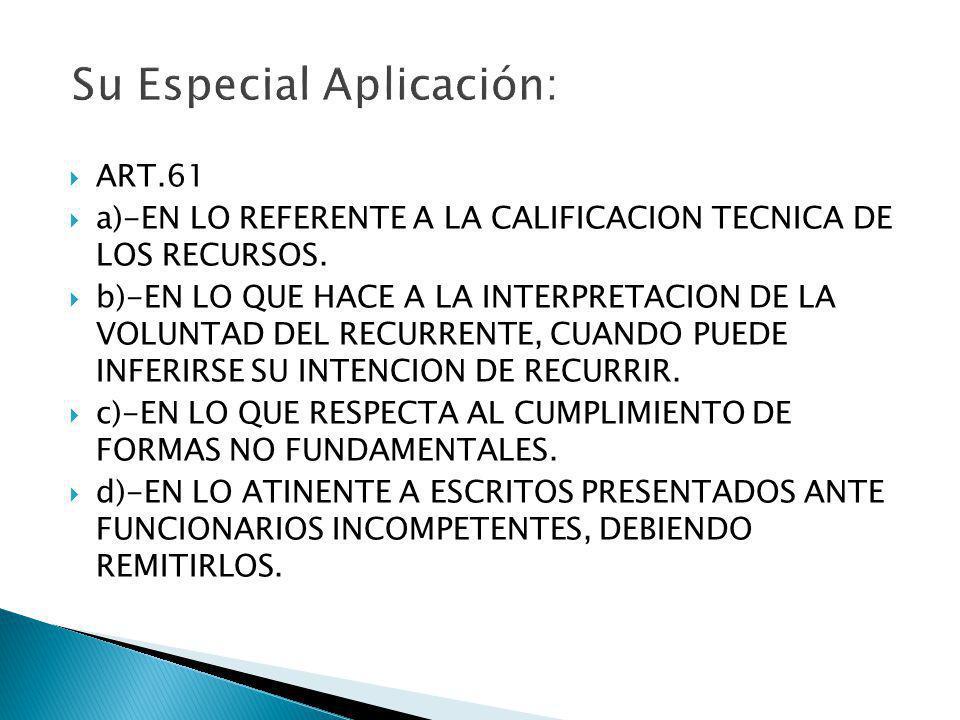 ART.61 a)-EN LO REFERENTE A LA CALIFICACION TECNICA DE LOS RECURSOS. b)-EN LO QUE HACE A LA INTERPRETACION DE LA VOLUNTAD DEL RECURRENTE, CUANDO PUEDE