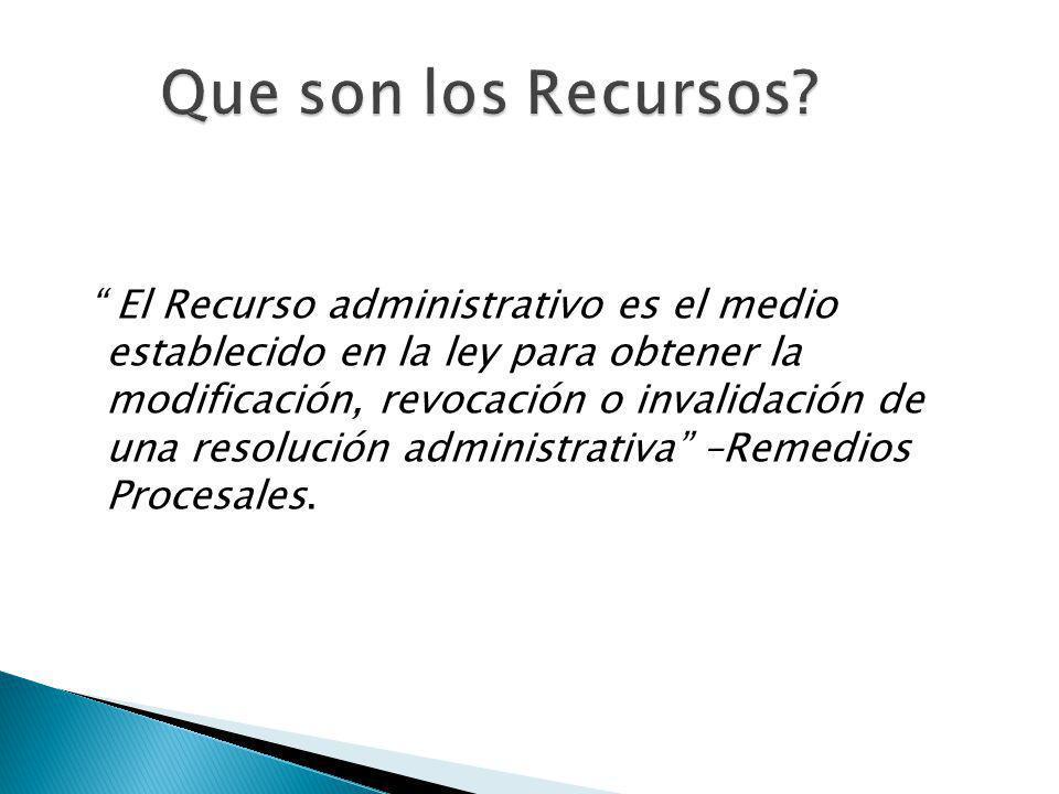 El Recurso administrativo es el medio establecido en la ley para obtener la modificación, revocación o invalidación de una resolución administrativa –
