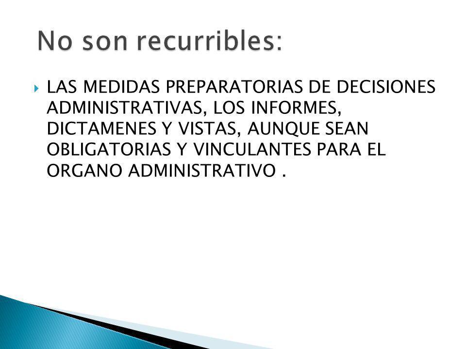 LAS MEDIDAS PREPARATORIAS DE DECISIONES ADMINISTRATIVAS, LOS INFORMES, DICTAMENES Y VISTAS, AUNQUE SEAN OBLIGATORIAS Y VINCULANTES PARA EL ORGANO ADMI