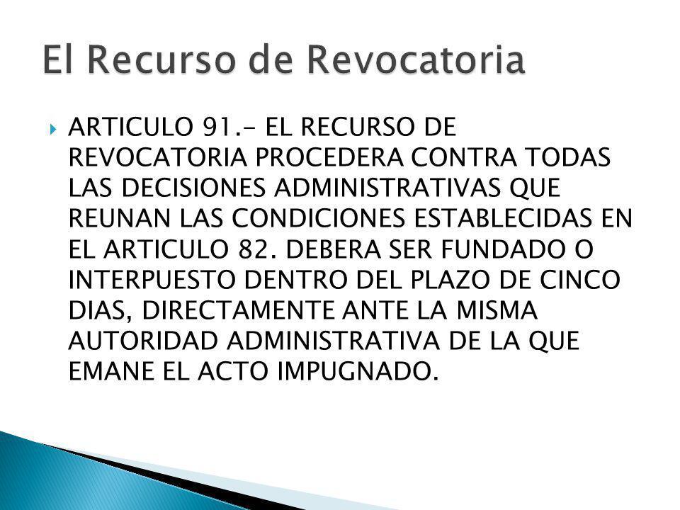 ARTICULO 91.- EL RECURSO DE REVOCATORIA PROCEDERA CONTRA TODAS LAS DECISIONES ADMINISTRATIVAS QUE REUNAN LAS CONDICIONES ESTABLECIDAS EN EL ARTICULO 8