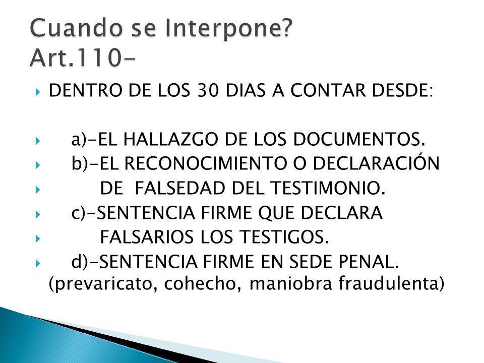 DENTRO DE LOS 30 DIAS A CONTAR DESDE: a)-EL HALLAZGO DE LOS DOCUMENTOS. b)-EL RECONOCIMIENTO O DECLARACIÓN DE FALSEDAD DEL TESTIMONIO. c)-SENTENCIA FI