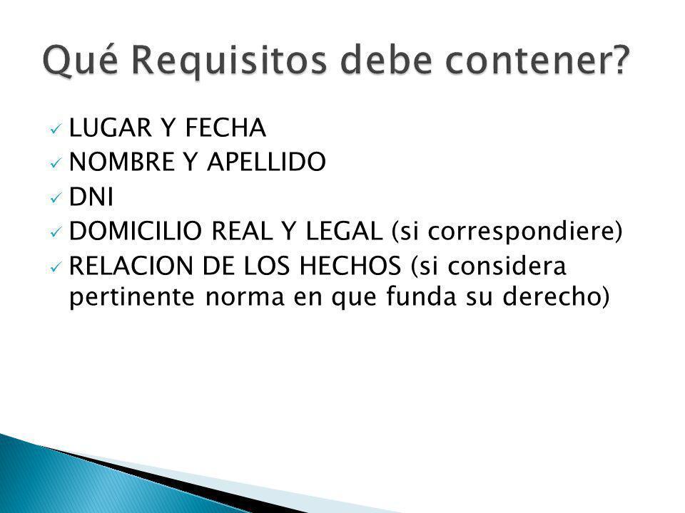 LUGAR Y FECHA NOMBRE Y APELLIDO DNI DOMICILIO REAL Y LEGAL (si correspondiere) RELACION DE LOS HECHOS (si considera pertinente norma en que funda su d