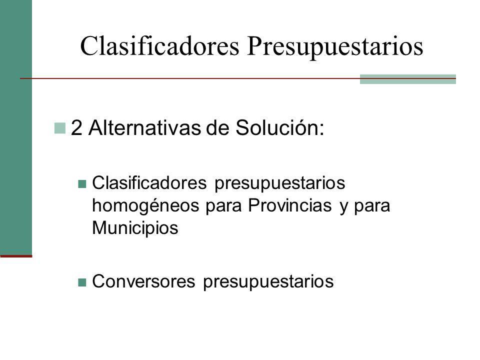Clasificadores Presupuestarios 2 Alternativas de Solución: Clasificadores presupuestarios homogéneos para Provincias y para Municipios Conversores pre