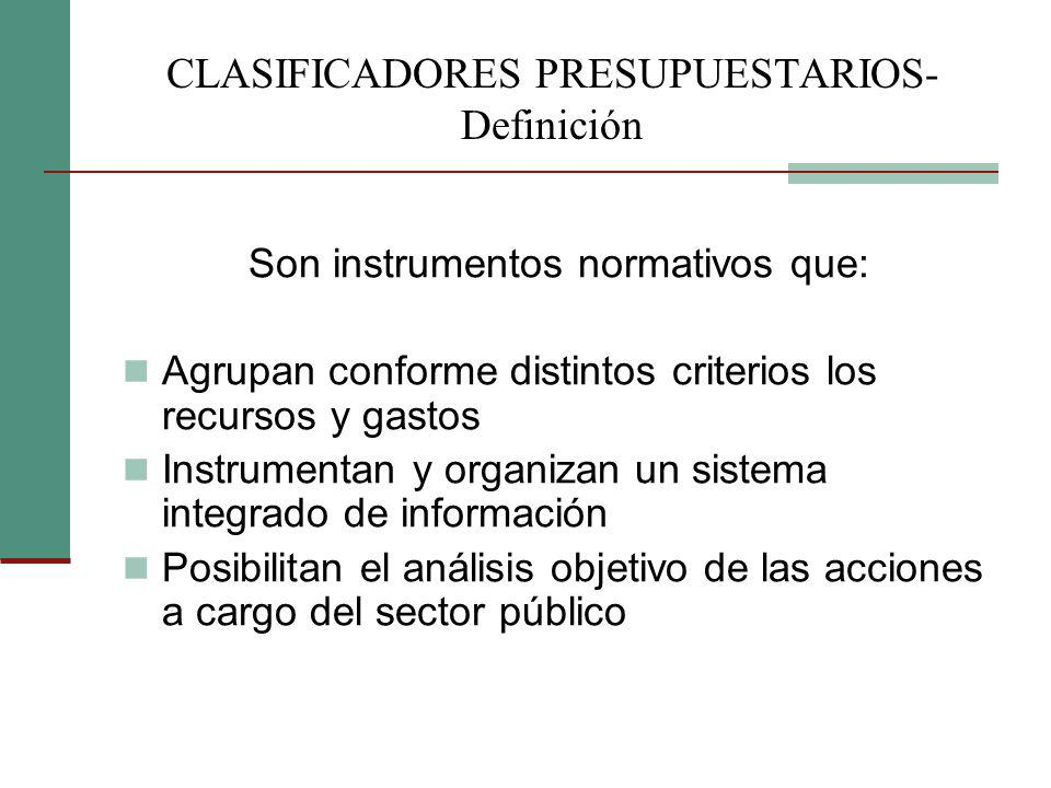 Son instrumentos normativos que: Agrupan conforme distintos criterios los recursos y gastos Instrumentan y organizan un sistema integrado de informaci